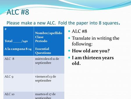 ALC #8 Please make a new ALC. Fold the paper into 8 squares. # Total _____/140 A la campana 8-14 Nombre/apellido Clase Período Essential Questions ALC.