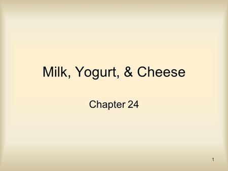1 Milk, Yogurt, & Cheese Chapter 24. 2 Dairy Foods Bone-building nutrients –Calcium/phosphorous –Fortified with vitamin D (helps absorb calcium) Other.