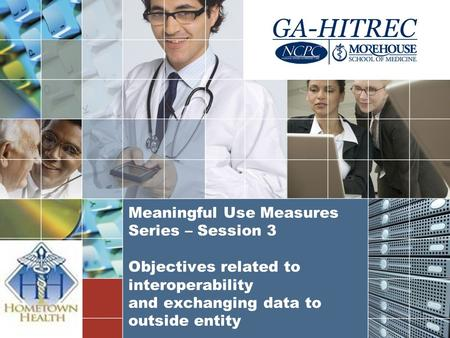 Meaningful Use Measures Series – Session 3 Objectives related to interoperability and exchanging data to outside entity 1.