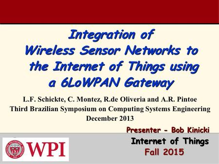 Integration of Wireless Sensor Networks to the Internet of Things using a 6LoWPAN Gateway Integration of Wireless Sensor Networks to the Internet of Things.