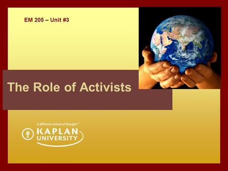 EM 205 – Unit #3 The Role of Activists. OVERVIEW  Unit 3 Outcomes  Reminder about Assignments  Unit 3 Assignment review  Role of Stakeholders  What.