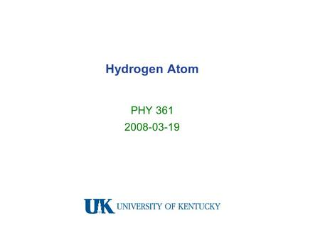 Hydrogen Atom PHY 361 2008-03-19. Outline  review of L z operator, eigenfunction, eigenvalues rotational kinetic energy traveling and standing waves.