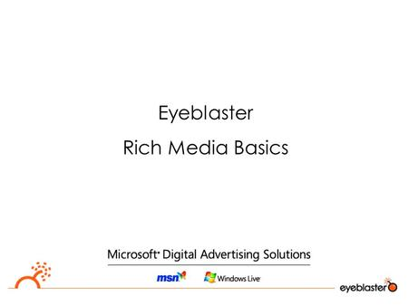 Eyeblaster Rich Media Basics. Global Digital Marketing Solutions Superior Technology & Expert Service Spanning 15 Countries  Digital ad serving and campaign.