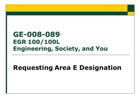 GE-008-089 EGR 100/100L Engineering, Society, and You Requesting Area E Designation.