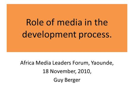 Role of media in the development process. Africa Media Leaders Forum, Yaounde, 18 November, 2010, Guy Berger.