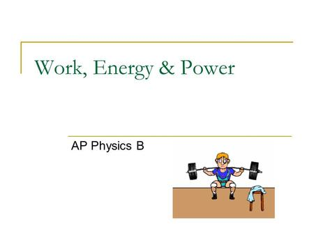 Work, Energy & Power AP Physics B. There are many different TYPES of Energy. Energy is expressed in JOULES (J) 4.19 J = 1 calorie Energy can be expressed.