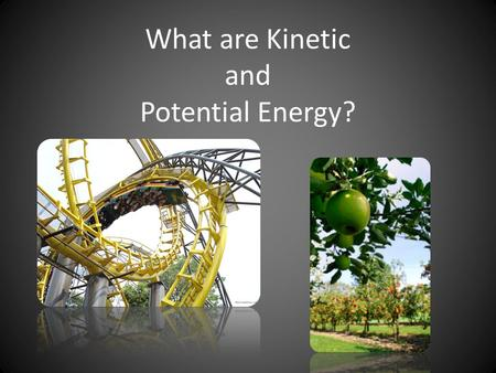 What are Kinetic and Potential Energy?. What is ENERGY? Energy is the ability to do work. Everything that happens in the world uses energy! Most of the.