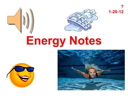 Energy Notes ? 1-20-12 Energy: the ability to do work.