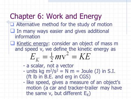 Chapter 6: Work and Energy  Alternative method for the study of motion  In many ways easier and gives additional information  Kinetic energy: consider.