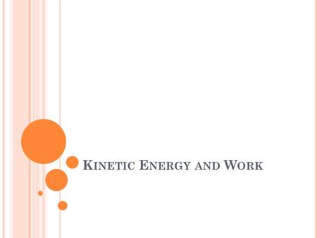 K INETIC E NERGY AND W ORK. E NERGY Loosely defined as the ability to do work There are many types of energy, but the total energy of a system always.