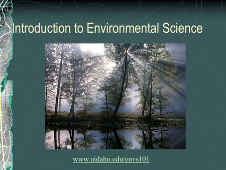 Introduction to Environmental Science www.uidaho.edu/envs101.