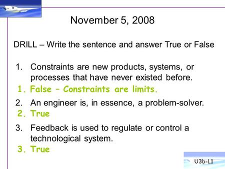 1.Constraints are new products, systems, or processes that have never existed before. 2.An engineer is, in essence, a problem-solver. 3.Feedback is used.