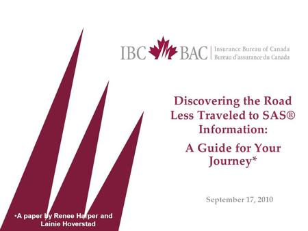 Discovering the Road Less Traveled to SAS® Information: A Guide for Your Journey* September 17, 2010 A paper by Renee Harper and Lainie Hoverstad.