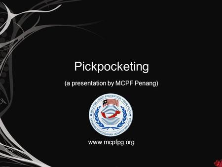 Pickpocketing (a presentation by MCPF Penang) www.mcpfpg.org.
