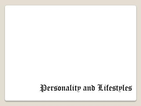 Personality and Lifestyles. Personality Personality refers to a person's unique psychological makeup and how it consistently influences the way a person.
