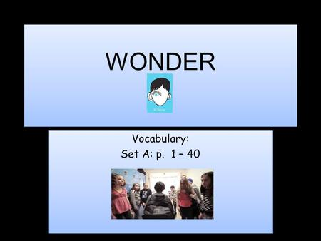 WONDER Vocabulary: Set A: p. 1 – 40 Vocabulary: Set A: p. 1 – 40.