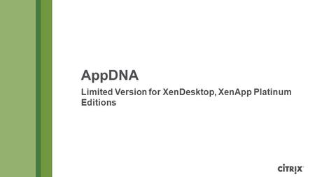 AppDNA Limited Version for XenDesktop, XenApp Platinum Editions.