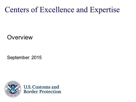 Overview September 2015 Centers of Excellence and Expertise.