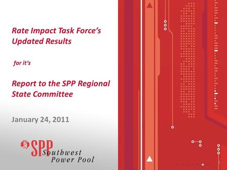 1 Rate Impact Task Force's Updated Results for it's Report to the SPP Regional State Committee January 24, 2011.
