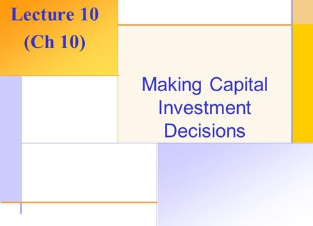 © 2003 The McGraw-Hill Companies, Inc. All rights reserved. Making Capital Investment Decisions Lecture 10 (Ch 10)