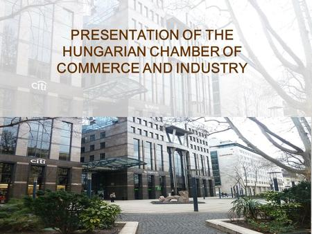 PRESENTATION OF THE HUNGARIAN CHAMBER OF COMMERCE AND INDUSTRY