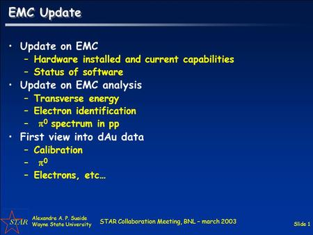 STAR Collaboration Meeting, BNL – march 2003 Alexandre A. P. Suaide Wayne State University Slide 1 EMC Update Update on EMC –Hardware installed and current.
