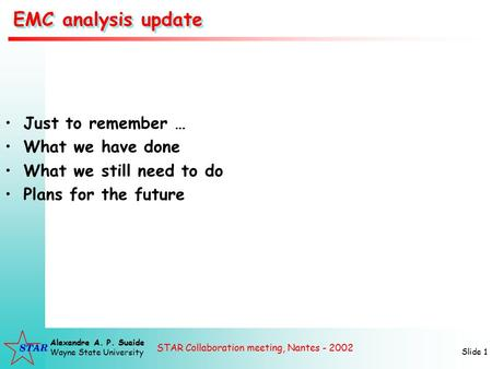 STAR Collaboration meeting, Nantes - 2002 Alexandre A. P. Suaide Wayne State University Slide 1 EMC analysis update Just to remember … What we have done.
