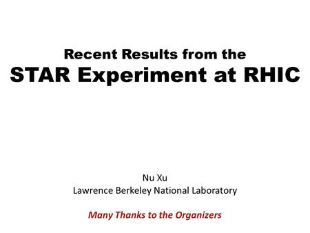Nu Xu1/27International Symposium on Heavy Ion Physics, 17-20, November, 2008 Recent Results from the STAR Experiment at RHIC Nu Xu Lawrence Berkeley National.