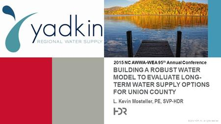 © 2014 HDR, Inc., all rights reserved. L. Kevin Mosteller, PE, SVP-HDR BUILDING A ROBUST WATER MODEL TO EVALUATE LONG- TERM WATER SUPPLY OPTIONS FOR UNION.