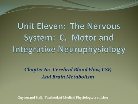 Chapter 61: Cerebral Blood Flow, CSF, And Brain Metabolism Guyton and Hall, Textbook of Medical Physiology, 12 edition.