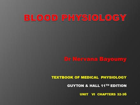 Dr Nervana Bayoumy TEXTBOOK OF MEDICAL PHYSIOLOGY GUYTON & HALL 11 TH EDITION UNIT VI CHAPTERS 32-3 6 1.
