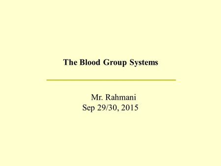 The Blood Group Systems Mr. Rahmani Sep 29/30, 2015.