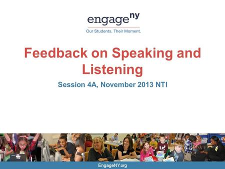 EngageNY.org Feedback on Speaking and Listening Session 4A, November 2013 NTI.