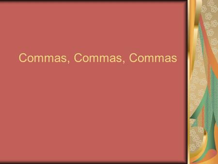 Commas, Commas, Commas. A Few Quick Notes Commas are used to break up your writing; they show readers where to pause as they read a sentence. Sometimes,