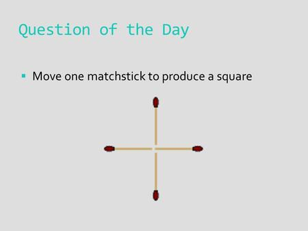 Question of the Day  Move one matchstick to produce a square.