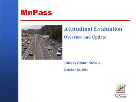 Client Name Here - In Title Master Slide Attitudinal Evaluation Overview and Update Johanna Zmud / NuStats October 28, 2004 MnPass Copyright WSDOT © 2002.