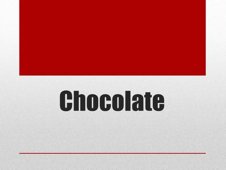 Chocolate. History of Chocolate Discovered 2,000 years ago / tropical rainforests of the Americas Maya and Aztec Drinking chocolate / social & religious.