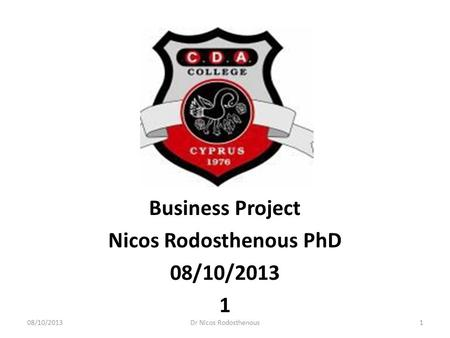 Business Project Nicos Rodosthenous PhD 08/10/2013 1
