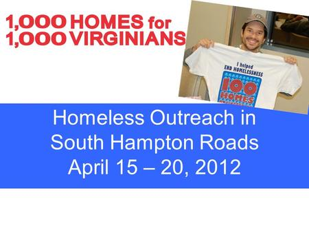 Homeless Outreach in South Hampton Roads April 15 – 20, 2012.