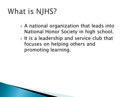  A national organization that leads into National Honor Society in high school.  It is a leadership and service club that focuses on helping others and.