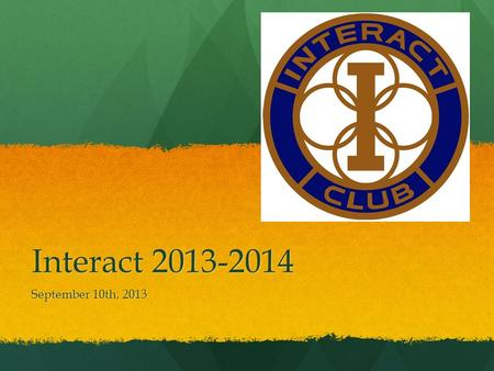Interact 2013-2014 September 10th, 2013. Leaders: