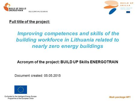 Work package WP1 Improving competences and skills of the building workforce in Lithuania related to nearly zero energy buildings Acronym of the project:
