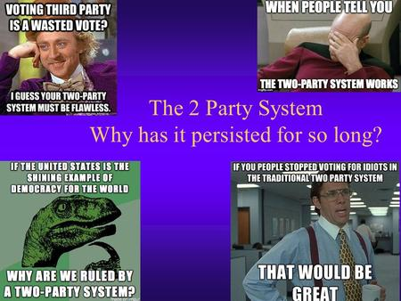 The 2 Party System Why has it persisted for so long?