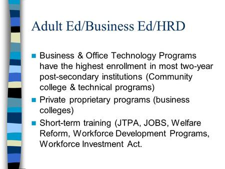 Adult Ed/Business Ed/HRD Business & Office Technology Programs have the highest enrollment in most two-year post-secondary institutions (Community college.