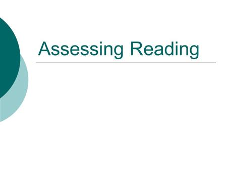 Assessing Reading. Contents  Reading strategies Reading strategies  Types of reading tasks Perceptive Selective Interactive Extensive  Summary Summary.