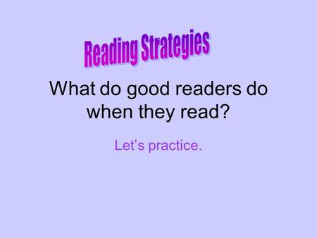 What do good readers do when they read? Let's practice.