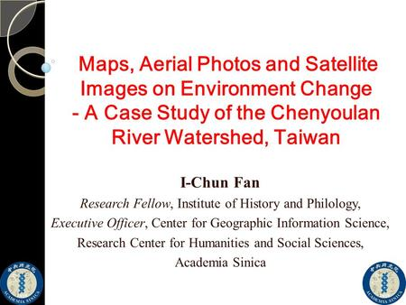 Maps, Aerial Photos and Satellite Images on Environment Change - A Case Study of the Chenyoulan River Watershed, Taiwan Maps, Aerial Photos and Satellite.