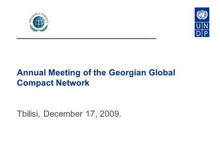 Annual Meeting of the Georgian Global Compact Network Tbilisi, December 17, 2009.