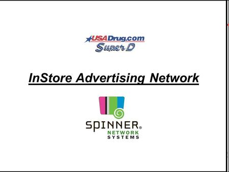 "1 InStore Advertising Network. 2 Spinner Network Systems,LLC. Half my advertising is wasted, I just don't know which half."" John Wanamaker."