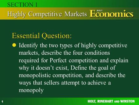 1 Essential Question: Identify the two types of highly competitive markets, describe the four conditions required for Perfect competition and explain why.